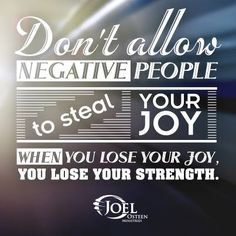 Don't allow Negative People to Steal your Joy and lose your Strength over it!!! Not Worth it...