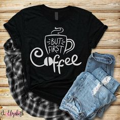 But First, Coffee Graphic Tee Shirt Moore For Me Boutique J. Elizabeth