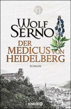 Der Medicus von Heidelberg von Wolf Serno - Glaube, Hoffnung, Wagemut