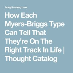 How Each Myers-Briggs Type Can Tell That They're On The Right Track In Life | Thought Catalog