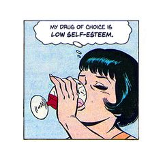 "Comic Girls Say..""My drug of choice is low self-esteem.""  #comic #popart"