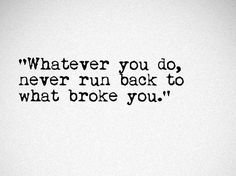 Whatever you do never run back to what broke you Positive Quotes, Motivational Quotes, Strong Women Quotes, Running Back, Healing Quotes, Be Yourself Quotes, Woman Quotes, Self Love, Affirmations