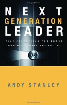 Next Generation Leader: 5 Essentials for Those Who Will Shape the Future by Andy Stanley http://www.amazon.com/dp/1590525396/ref=cm_sw_r_pi_dp_uhs7tb1ZY6D71