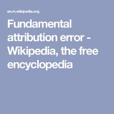Fundamental attribution error - Wikipedia, the free encyclopedia