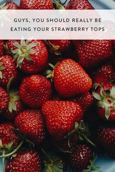 Strawberry tops are edible and healthy. Here are a few tips to use these berries.