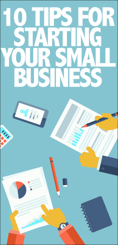 10 Tips for Starting Your Small Business. Stuff you need to know!