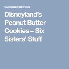 Disneyland's Peanut Butter Cookies – Six Sisters' Stuff