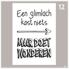 Tekstposters-Een glimlach kost niets-12 Great Words, Wise Words, Quotes To Live By, Me Quotes, Bujo, Zentangle, Classroom Quotes, World Quotes, Dutch Quotes