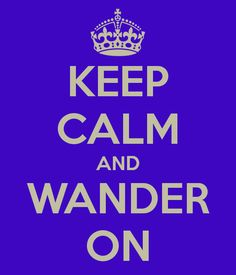 KEEP CALM AND WANDER ON - My very own creation! -Happy Wanderer xx