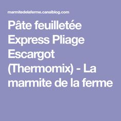 Pâte feuilletée Express Pliage Escargot (Thermomix) - La marmite de la ferme