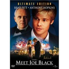 """Meet Joe Black (1998) When the grim reaper comes to collect the soul of megamogul Bill Parrish, he arrives with a proposition: Host him for a """"vacation"""" among the living in trade for a few more days of existence. Parrish agrees, and using the pseudonym Joe Black, Death begins taking part in Parrish's daily agenda and falls in love with the man's daughter. Yet when Black's holiday is over, so is Parrish's life.  Brad Pitt, Anthony Hopkins, Claire Forlani...9a"""