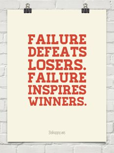 Failure defeats losers. Failure inspires winners.