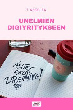 7 askelta unelmien digiyritykseen - Haluaisitko perustaa oman digiyrityksen? Tässä sinulle 7 askelta siihen <3 #digiyrittäjyys #unelma #digital #onlinebusiness  #digituote #yrittäjyys #yrittäjä #boss #ladyboss Blog Online, Online Entrepreneur, Work From Home Moms, Blogging For Beginners, Creative Writing, Writing Prompts, Online Business, Writer, Social Media