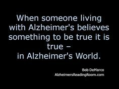 Alzheimer's World Bang Your Head Against the Wall        When someone suffering from Alzheimer's believes something to be true it is true -- in Alzheimer's World.  By+Bob DeMarco +Alzheimer's Reading Room