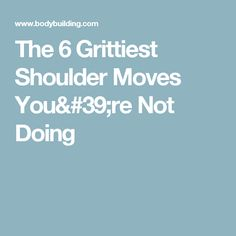 The 6 Grittiest Shoulder Moves You're Not Doing
