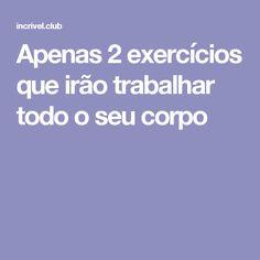 Apenas 2exercícios que irão trabalhar todo oseu corpo Personal Trainer, Health, Fitness, Body Fitness, At Home Workouts, Health Tips, Beauty, Health Care, Salud