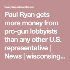 Paul Ryan gets more money from pro-gun lobbyists than any other U.S. representative | News | wisconsingazette.com
