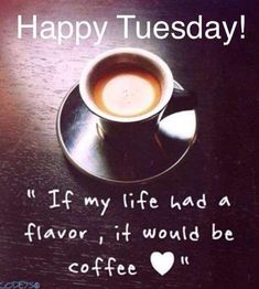 80+ Best Tuesday coffee images | tuesday, tuesday quotes ...