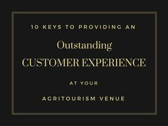 Agritourism Ideas | 10 Keys to Providing an Outstanding Customer Experience at your Agritourism Venue