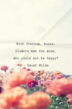 With freedom, books, flowers and the moon, who could not be happy? - Oscar Wilde | Fiorella made this with Spoken.ly