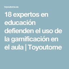 18 expertos en educación defienden el uso de la gamificación en el aula | Toyoutome