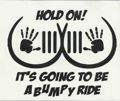 Items similar to Boobie Bouncer Hold On It's Going To Be A Bumpy RIde Jeep Vinyl Vehicle Decal on Etsy Jeep Stickers, Jeep Decals, Jeep Wrangler Accessories, Jeep Accessories, Jeep Humor, Jeep Jokes, Girl Quotes, Funny Quotes, Blue Jeep