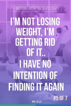 Fitness motivation. I'm not losing weight, I'm getting rid of it. I have no intention of finding it again