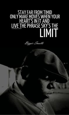 Sky's The Limit - Biggie Smalls ....make moves when your hearts in it...