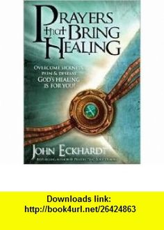 Prayers That Bring Healing 1st (first) edition Text Only John Eckhardt ,   ,  , ASIN: B004V8YHYM , tutorials , pdf , ebook , torrent , downloads , rapidshare , filesonic , hotfile , megaupload , fileserve