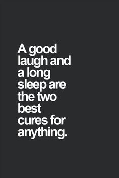A good laugh and a long sleep quotable quotes, funny quotes, great quotes, Motivacional Quotes, Quotable Quotes, Words Quotes, Great Quotes, Quotes To Live By, Funny Quotes, Inspirational Quotes, Lost Quotes, Laugh Quotes