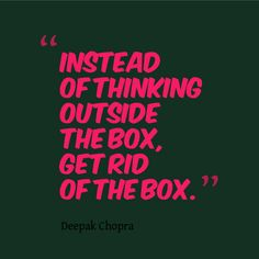 """Have fun: get creative today. """"Instead of thinking outside the box, get rid of the box."""" - Deepak Chopra #writing #inspiration"""