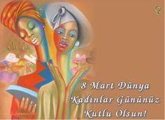 8 Mart Dünya Kadinlar Günümüz kutlu olsun...