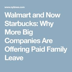 Walmart and Now Starbucks: Why More Big Companies Are Offering Paid Family Leave Parental Leave, Gender Studies, Then And Now, Starbucks, Parenting, Walmart, Leaves, Big, Childcare