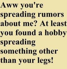 If only you could say this to a certain someone:))) Rachel knows who I'm talking bout:)