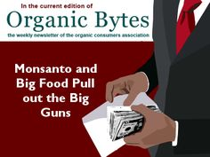 Organic Bytes Newsletter #388: 8/1/2013 Monsanto and Big Food Pull out the Big Guns