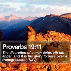 Proverbs 19:11 The discretion of a man deferreth his anger, and it is his glory to pass over a transgression. (KJV)  #Jesus #Green #Grace #Trust #Lord #InspirationalWallpapers #JesusLovesYou http://www.bible-sms.com/