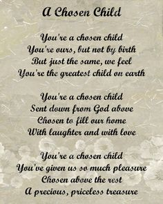 Don't choke me with rosy crap!  Chosen?  Bullshit, more like a marker for your failure and a way to plug the whole in your heart at the expense of others - the birthmother who relinquished and the infant who has no choice.  Hope you're happy with your decision.  My parents never were.
