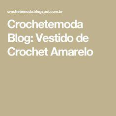 Crochetemoda Blog: Vestido de Crochet Amarelo