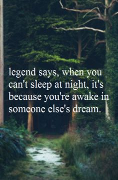 """Quote """"legend says, when you can't sleep at night, its because you're awake in someone else's dream! Wow I can't sleep tonight. Favorite Quotes, Best Quotes, Love Quotes, Inspirational Quotes, Laugh Quotes, 365 Quotes, Good Night Quotes, Smile Quotes, Motivational Quotes"""