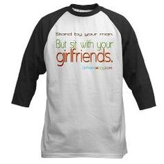 Stand by your Man, but sit with your Girlfriends :)
