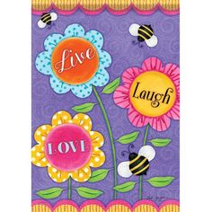 """This colorful garden flag reminds you to """"Live, Laugh, Love"""" with bright flowers and fun bees. This flag is remarkably soft yet durable, with ri Easter Paintings, Cute Paintings, Bright Flowers, Love Flowers, Spring Bulletin Boards, Soulmate Love Quotes, Painting Quotes, Live Laugh Love, Flag Decor"""