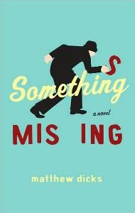 Something's Missing - Matthew Dicks  {i read Memoirs of an Imaginary Friend and LOVE IT.  Hope this one is as good!}