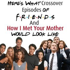 "31 Things That Would've Happened If ""Friends"" And ""How I Met Your Mother"" Ever Crossed Over"