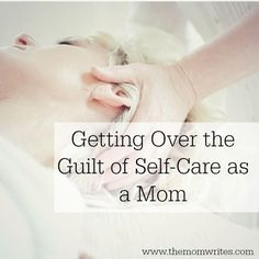 Self-Care for Moms: Why You Need It ASAP and how to get over the guilt