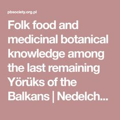 Folk food and medicinal botanical knowledge among the last remaining Yörüks of the Balkans | Nedelcheva | Acta Societatis Botanicorum Poloniae