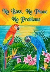 No Boss No Phone No Problems Parrot Garden Flag by Custom Decor. $3.95. Made of permanently dyed polyester. Vivid colors. Fits standard garden flag stand. Garden Flag size is 12 in wide x 18 in long. No Boss No Phone No Problems Parrot Garden Flag