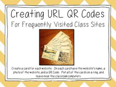 Primary Junction: Using QR Codes in the Classroom - Part 2: Creating URL Codes Fro Frequently Visted Class Sites.  Saves time as the kiddos don't have to type in website addresses.