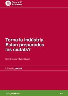 Torna la indústria : estan preparades les ciutats? / coordinadora: Maria Buhigas. Diputació Barcelona, 2014. http://cataleg.ub.edu/record=b2152864~S1*cat. #bibeco