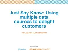 Just Say Know: Using Multiple Data Sources to Create Truly Useful Content That Delights Customers by Janrain. People want useful, relevant, personal and nuanced experiences online. Delivering them requires a deep understanding of your audience, far beyond standard demographics and transcending any individual transaction. With Jay Baer.