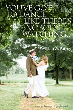 Quote: Dance like nobody is watching
